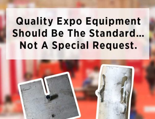 Quality expo equipment should be the standard… not a special request.